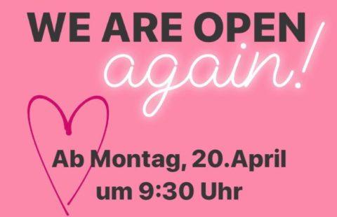 We are open again: Ab Montag, den 20. April
