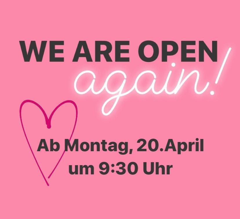 We are open again: Ab Montag, den 20. April